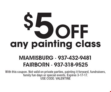 $5 Off any painting class. With this coupon. Not valid on private parties, painting it forward, fundraisers, family fun days or special events. Expires 3-17-17. USE CODE: VALENTINE
