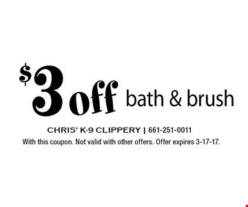 $3 off bath & brush. With this coupon. Not valid with other offers. Offer expires 3-17-17.
