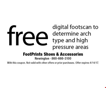 Free digital footscan to determine arch type and high pressure areas. With this coupon. Not valid with other offers or prior purchases. Offer expires 4/14/17.