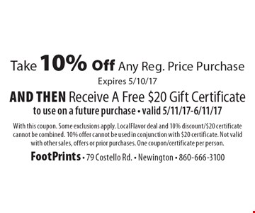 Take 10% Off Any Reg. Price Purchase And Then Receive A Free $20 Gift Certificate to use on a future purchase - valid 5/11/17-6/11/17. With this coupon. Some exclusions apply. LocalFlavor deal and 10% discount/$20 certificate cannot be combined. 10% offer cannot be used in conjunction with $20 certificate. Not valid with other sales, offers or prior purchases. One coupon/certificate per person. Expires 5/10/17