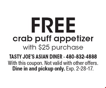 Free Crab Puff Appetizer With $25 Purchase. With this coupon. Not valid with other offers. Dine in and pickup only. Exp. 2-28-17.