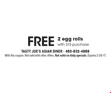 Free 2 Egg Rolls With $15 Purchase. With this coupon. Not valid with other offers. Not valid on daily specials. Expires 2-28-17.