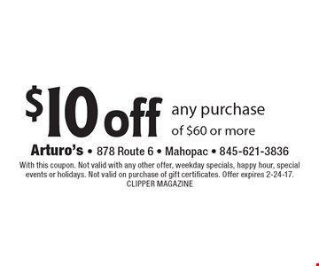 $10 off any purchase of $60 or more. With this coupon. Not valid with any other offer, weekday specials, happy hour, special events or holidays. Not valid on purchase of gift certificates. Offer expires 2-24-17.