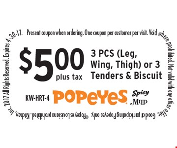 $5.00 plus tax 3 PCS (Leg, Wing, Thigh) or 3 Tenders & Biscuit. Present coupon when ordering. One coupon per customer per visit. Void where prohibited. Not valid with any other offer. Good at participating Popeyes only.  ©Popeyes Louisiana prohibited. Kitchen, Inc. 2017 All Rights Reserved. Expires 4-30-17.