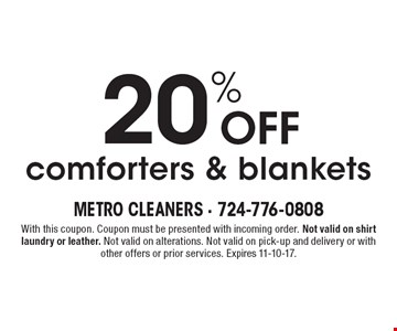 20% off comforters & blankets. With this coupon. Coupon must be presented with incoming order. Not valid on shirt laundry or leather. Not valid on alterations. Not valid on pick-up and delivery or with other offers or prior services. Expires 11-10-17.