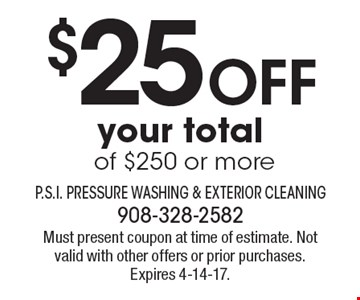 $25 Off your total of $250 or more. Must present coupon at time of estimate. Not valid with other offers or prior purchases. Expires 4-14-17.
