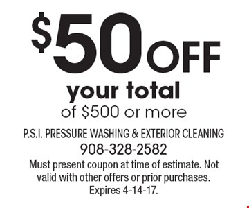 $50 Off your totalof $500 or more. Must present coupon at time of estimate. Not valid with other offers or prior purchases. Expires 4-14-17.