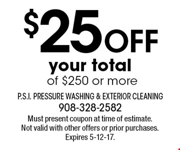 $25 Off your total of $250 or more. Must present coupon at time of estimate. Not valid with other offers or prior purchases. Expires 5-12-17.