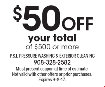 $50 Off your totalof $500 or more. Must present coupon at time of estimate. Not valid with other offers or prior purchases. Expires 9-8-17.