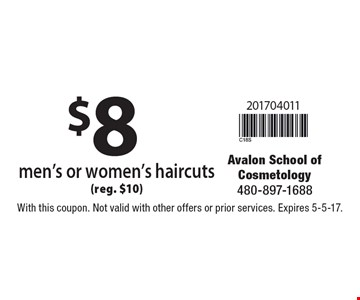 $8 men's or women's haircuts (reg. $10). With this coupon. Not valid with other offers or prior services. Expires 5-5-17.