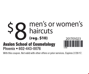 $8 men's or women's haircuts (reg. $10). With this coupon. Not valid with other offers or prior services. Expires 2/28/17.