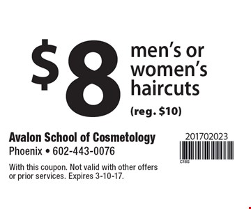 $8 men's or women's haircuts (reg. $10). With this coupon. Not valid with other offers or prior services. Expires 3-10-17.