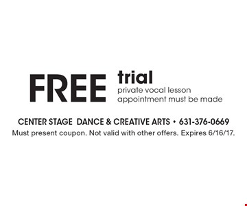 FREE trial. Private vocal lesson. Appointment must be made. Must present coupon. Not valid with other offers. Expires 6/16/17.