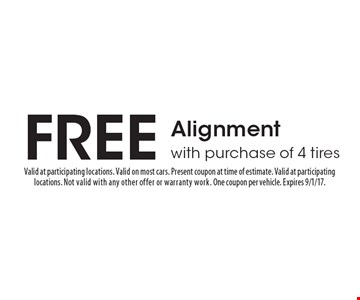 FREE Alignment with purchase of 4 tires. Valid at participating locations. Valid on most cars. Present coupon at time of estimate. Valid at participating locations. Not valid with any other offer or warranty work. One coupon per vehicle. Expires 9/1/17.