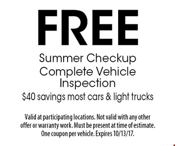 Free Summer Checkup Complete Vehicle Inspection. $40 savings most cars & light trucks. Valid at participating locations. Not valid with any other offer or warranty work. Must be present at time of estimate. One coupon per vehicle. Expires 10/13/17.