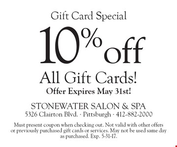 Gift Card Special. 10% off All Gift Cards! Offer Expires May 31st! Must present coupon when checking out. Not valid with other offers or previously purchased gift cards or services. May not be used same day as purchased. Exp. 5-31-17.
