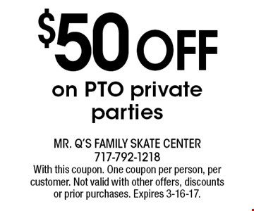 $50 off on PTO private parties. With this coupon. One coupon per person, per customer. Not valid with other offers, discounts or prior purchases. Expires 3-16-17.