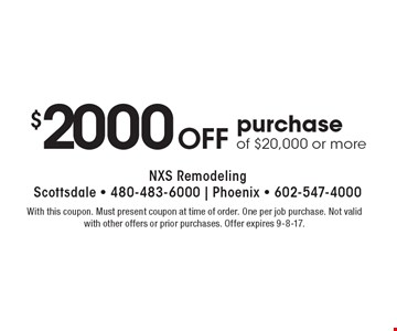 $2000 Off purchase of $20,000 or more. With this coupon. Must present coupon at time of order. One per job purchase. Not valid with other offers or prior purchases. Offer expires 9-8-17.