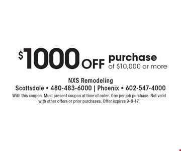 $1000 Off purchase of $10,000 or more. With this coupon. Must present coupon at time of order. One per job purchase. Not valid with other offers or prior purchases. Offer expires 9-8-17.