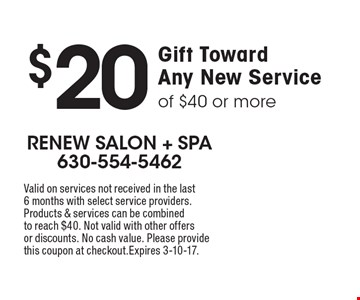$20 Gift Toward Any New Service of $40 or more. Valid on services not received in the last6 months with select service providers.Products & services can be combined to reach $40. Not valid with other offers or discounts. No cash value. Please provide this coupon at checkout. Expires 3-10-17.