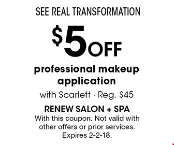 See REAL TRANSFORMATION $ 5Off professional makeup application with Scarlett - Reg. $45. With this coupon. Not valid with other offers or prior services. Expires 2-2-18.
