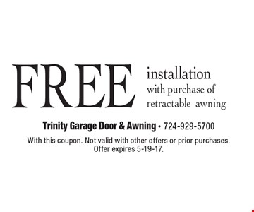 Free installation with purchase of retractable awning. With this coupon. Not valid with other offers or prior purchases. Offer expires 5-19-17.