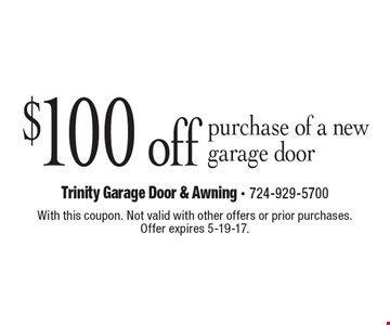$100 off purchase of a new garage door. With this coupon. Not valid with other offers or prior purchases. Offer expires 5-19-17.