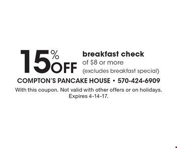 15% Off breakfast check of $8 or more (excludes breakfast special). With this coupon. Not valid with other offers or on holidays. Expires 4-14-17.