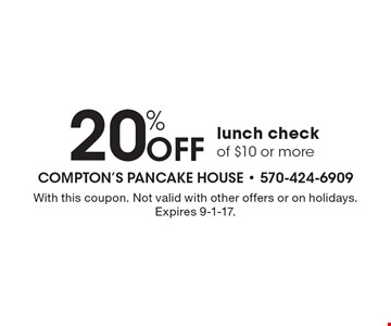 20% Off lunch check of $10 or more. With this coupon. Not valid with other offers or on holidays. Expires 9-1-17.