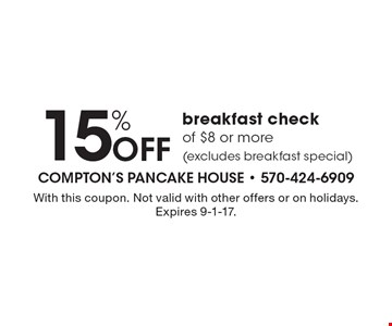 15% Off breakfast check of $8 or more (excludes breakfast special). With this coupon. Not valid with other offers or on holidays. Expires 9-1-17.