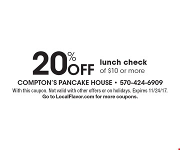 20% off lunch check of $10 or more. With this coupon. Not valid with other offers or on holidays. Expires 11/24/17. Go to LocalFlavor.com for more coupons.