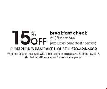 15% off breakfast check of $8 or more (excludes breakfast special). With this coupon. Not valid with other offers or on holidays. Expires 11/24/17. Go to LocalFlavor.com for more coupons.