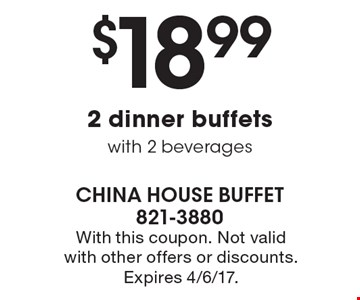 $18.99 2 dinner buffets with 2 beverages. With this coupon. Not valid with other offers or discounts. Expires 4/6/17.