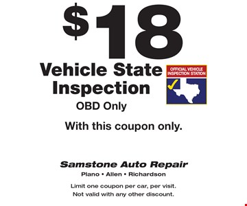 $18 Vehicle State Inspection OBD Only With this coupon only. Limit one coupon per car, per visit. Not valid with any other discount.