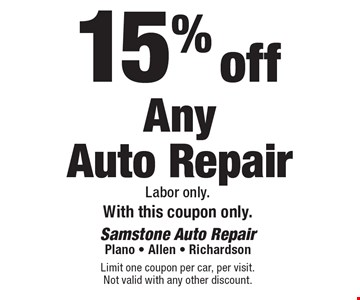 15% off Any Auto Repair Labor only.With this coupon only.. Limit one coupon per car, per visit. Not valid with any other discount.