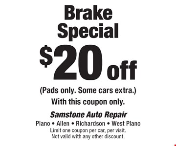 $20 off Brake Special (Pads only. Some cars extra.) With this coupon only.. Limit one coupon per car, per visit. Not valid with any other discount.