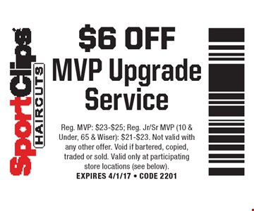 $6 Off MVP Upgrade Service. Reg. MVP: $23-$25; Reg. Jr/Sr MVP (10 & Under, 65 & Wiser): $21-$23. Not valid with any other offer. Void if bartered, copied, traded or sold. Valid only at participating store locations (see below). EXPIRES 4/1/17 - CODE 2201