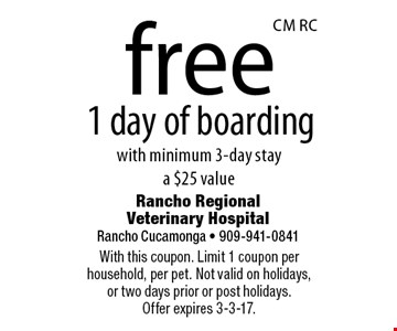 free 1 day of boarding with minimum 3-day stay. A $25 value. With this coupon. Limit 1 coupon per household, per pet. Not valid on holidays, or two days prior or post holidays. Offer expires 3-3-17.