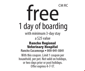 Free 1 day of boarding with minimum 3-day stay, a $25 value. With this coupon. Limit 1 coupon per household, per pet. Not valid on holidays, or two days prior or post holidays. Offer expires 4-7-17.