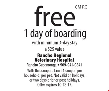 Free 1 day of boarding with minimum 3-day stay a $25 value. With this coupon. Limit 1 coupon per household, per pet. Not valid on holidays, or two days prior or post holidays. Offer expires 10-13-17.