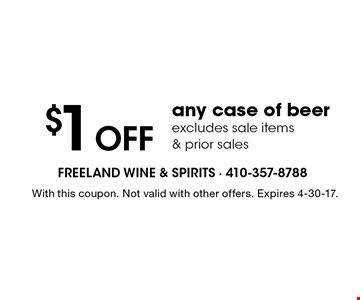 $1 OFF any case of beer. Excludes sale items & prior sales. With this coupon. Not valid with other offers. Expires 4-30-17.
