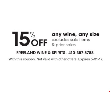15% OFF any wine, any size. Excludes sale items & prior sales. With this coupon. Not valid with other offers. Expires 5-31-17.