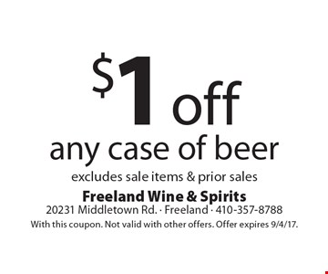 $1 off any case of beer. Excludes sale items & prior sales. With this coupon. Not valid with other offers. Offer expires 9/4/17.