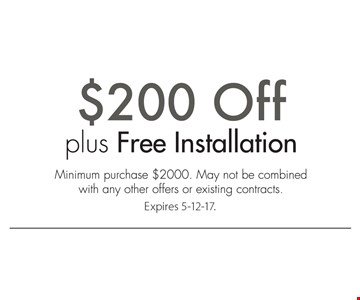 $200 off, plus free installation. Minimum purchase of $2000. May not be combined with any other offers or existing contracts. Expires 5-12-17.