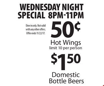 Wednesday Night Special: 8pm-11pm - 50¢ Hot Wings. $1.50 Domestic Bottle Beers. Limit 10 per person. Dine in only. Not valid with any other offers. Offer ends 11/22/17.