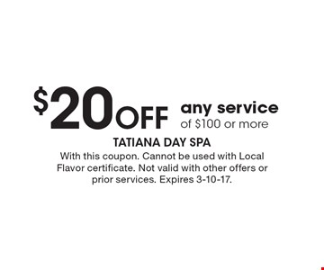 $20 Off any service of $100 or more. With this coupon. Cannot be used with Local Flavor certificate. Not valid with other offers or prior services. Expires 3-10-17.