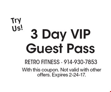 3 Day VIP Guest Pass Try Us!. With this coupon. Not valid with other offers. Expires 2-24-17.