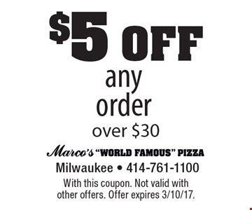 $5 off any order over $30. With this coupon. Not valid with other offers. Offer expires 3/10/17.