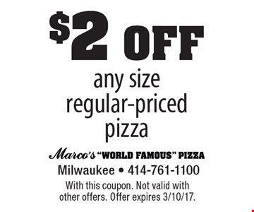 $2 off any size regular-priced pizza. With this coupon. Not valid with other offers. Offer expires 3/10/17.