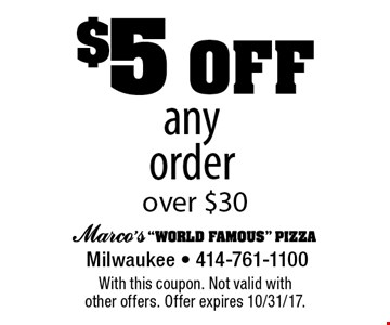 $5 off any order over $30. With this coupon. Not valid with other offers. Offer expires 10/31/17.